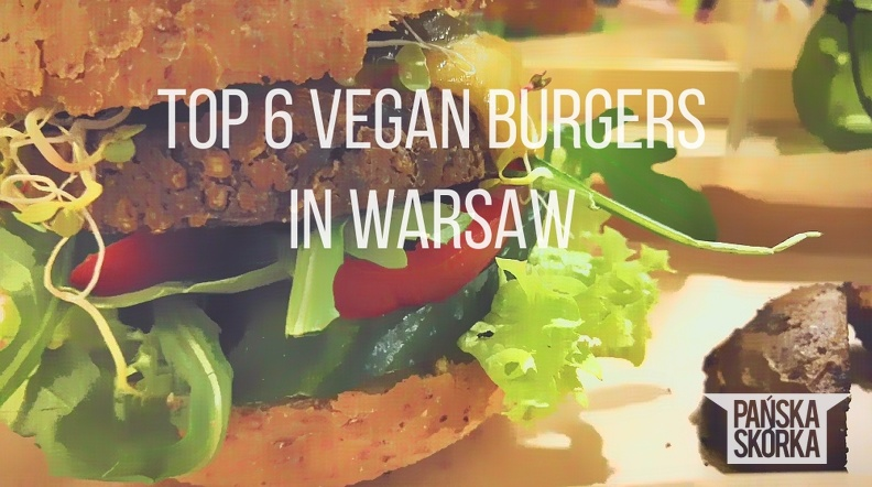 Top 6 vegan burgers in Warsaw